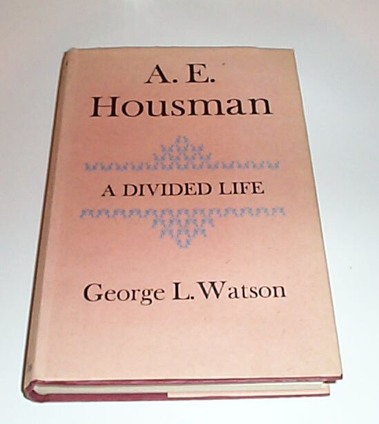 A.E. Housman A Divided Life, Watson, George L