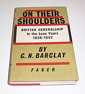 On Their Shoulders - British Generalship in the Lean Years 1939 - 1942, Barclay, C N