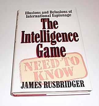 THE INTELLIGENCE GAME Illusions and Delusions of International Espionage, Rusbridger, James