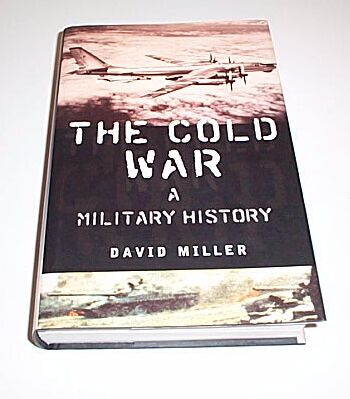 The Cold War - A Military History, Miller, David