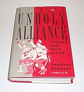 THE UNHOLY ALLIANCE - Stalins Pact with Hitler, Roberts, Geoffrey
