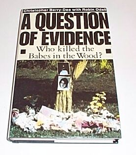 A QUESTION OF EVIDENCE Who Killed the Babes in the Wood?, Berry-Dee, Christopher with Odell, Robin
