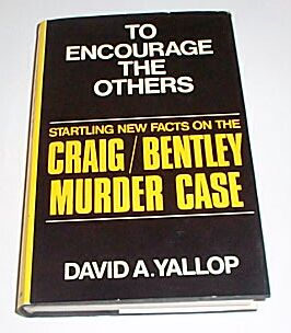 TO ENCOURAGE THE OTHERS - Startling New Facts on the Craig / Bentley Murder Case, Yallop, David A
