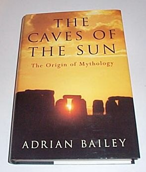 The Caves of the Sun - The Origin of Mythology, Bailey, Adrian