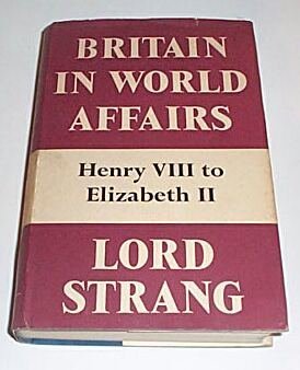 Britain in World Affairs - Henry VIII to Elizabeth II, Strang, Lord