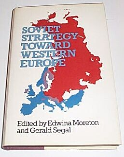 Soviet Strategy Toward Western Europe, Moreton, Edwina & Segal, George