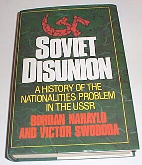 SOVIET DISUNION - A History of the Nationalities Problem in the USSR, Bohdan Nahaylo and Victor Swoboda
