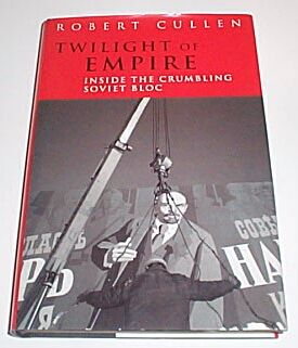 Twilight of the Empire - Inside the Crumbling Soviet Bloc, Cullen, Robert