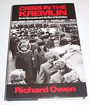Crisis in the Kremlin - Soviet Succession and the Rise of Gorbachov, Owen, Richard
