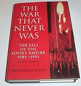 The War That Never Was - The Fall of the Soviet Empire 1985 - 1991, Pryce-Jones, David
