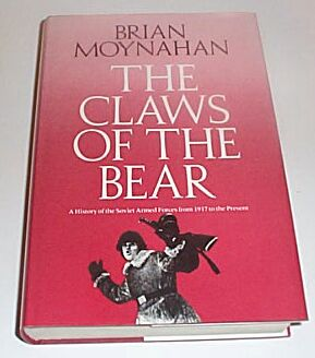 The Claws of the Bear: A History of the Soviet Armed Forces from 1917 to the Present., Moynahan, Brian