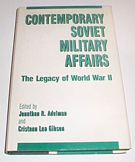 Contemporary Soviet Military Affairs : The Legacy of World War II, ADELMAN Jonathan R. & GIBSON Cristann Lea [Editors]