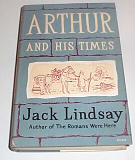 Arthur and His Times, Lindsay, Jack