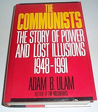 The Communists, the Story of Power and Lost Illusions 1948-1991, Ulam, Adam B