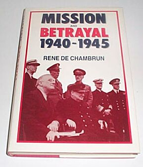 Mission and Betrayal 1940 - 1945, Rene De Chambrun