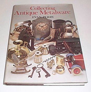 Collecting Antique Metalware, Perry, Evan