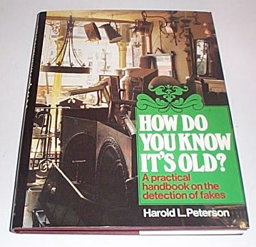 How Do You Know It's Old? A Practical Handbook on the Detection of Fakes, Peterson, Harold