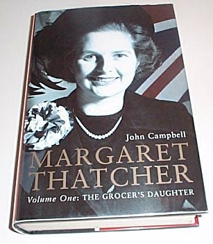Margaret Thatcher Vol. 1 : The Grocer's Daughter, Campbell, John