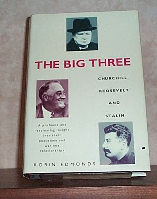 THE BIG THREE Churchill, Roosevelt and Stalin, Edmonds, Robin