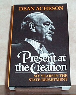 Present at the Creation: My Years in the State Department, Acheson, Dean