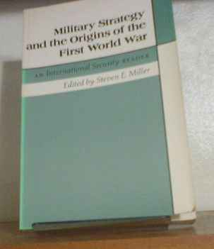 Military Strategy and the Origins of the first World War, Miller, Steven E.